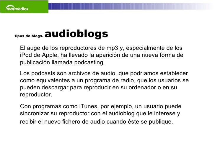 tipos de blogs.  audioblogs El auge de los reproductores de mp3 y, especialmente de los iPod de Apple, ha llevado la apari...