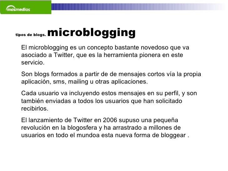 tipos de blogs.  microblogging El microblogging es un concepto bastante novedoso que va asociado a Twitter, que es la herr...