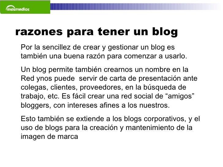 razones para tener un blog Por la sencillez de crear y gestionar un blog es también una buena razón para comenzar a usarlo...
