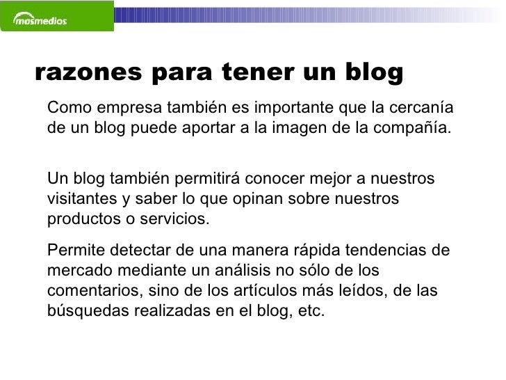 razones para tener un blog Como empresa también es importante que la cercanía de un blog puede aportar a la imagen de la c...