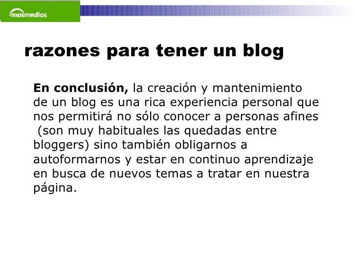 razones para tener un blog En conclusión,  la creación y mantenimiento de un blog es una rica experiencia personal que nos...