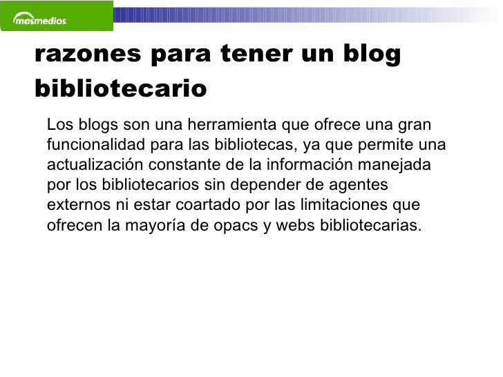 razones para tener un blog bibliotecario Los blogs son una herramienta que ofrece una gran funcionalidad para las bibliote...