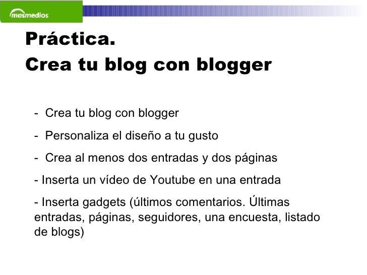 Práctica.  Crea tu blog con blogger <ul><li>Crea tu blog con blogger </li></ul><ul><li>Personaliza el diseño a tu gusto </...