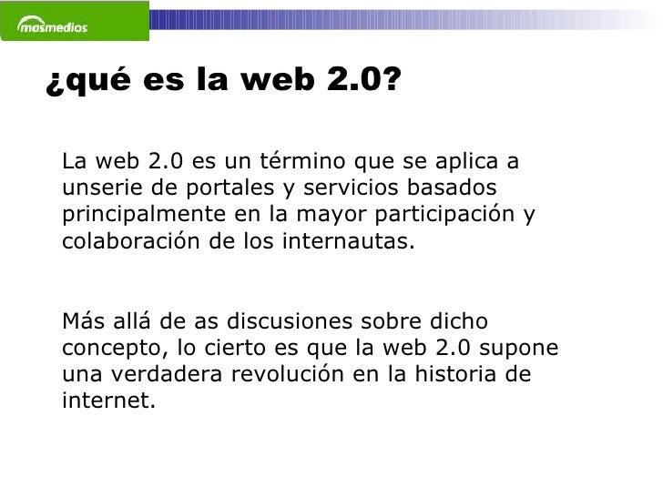 ¿qué es la web 2.0? La web 2.0 es un término que se aplica a unserie de portales y servicios basados principalmente en la ...