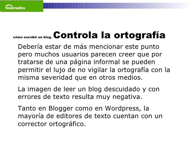 cómo escribir un blog.  Controla la ortografía Debería estar de más mencionar este punto pero muchos usuarios parecen cree...