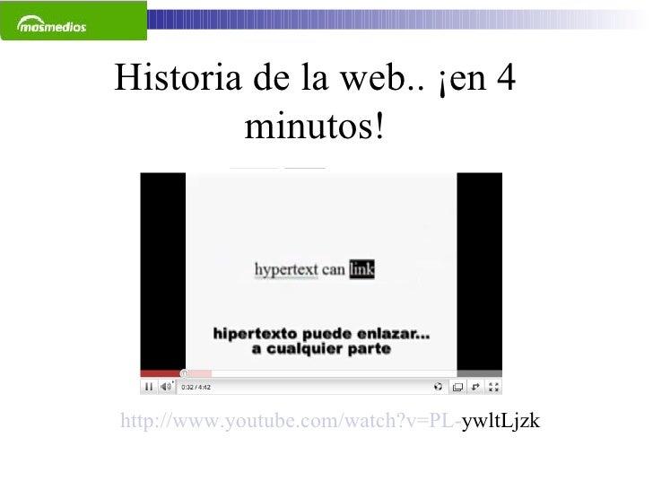 Historia de la web.. ¡en 4 minutos! http :// www . youtube . com / watch ?v=PL- ywltLjzk