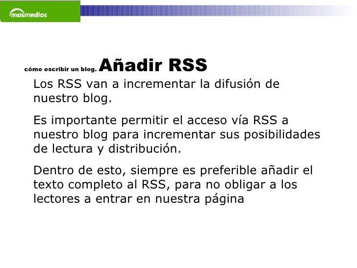 cómo escribir un blog.  Añadir RSS Los RSS van a incrementar la difusión de nuestro blog.  Es importante permitir el acces...