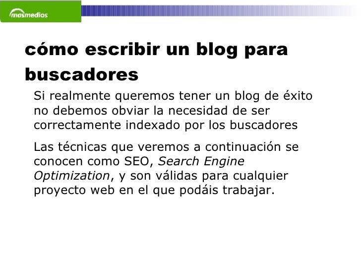 cómo escribir un blog para buscadores Si realmente queremos tener un blog de éxito no debemos obviar la necesidad de ser c...