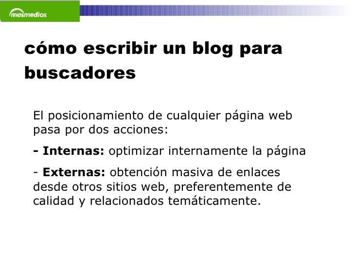 cómo escribir un blog para buscadores El posicionamiento de cualquier página web pasa por dos acciones: - Internas:  optim...
