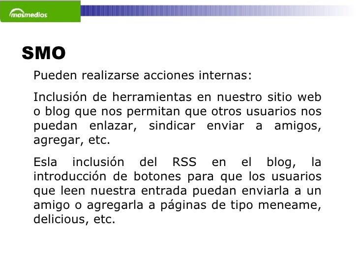 SMO  Pueden realizarse acciones internas: Inclusión de herramientas en nuestro sitio web o blog que nos permitan que otros...