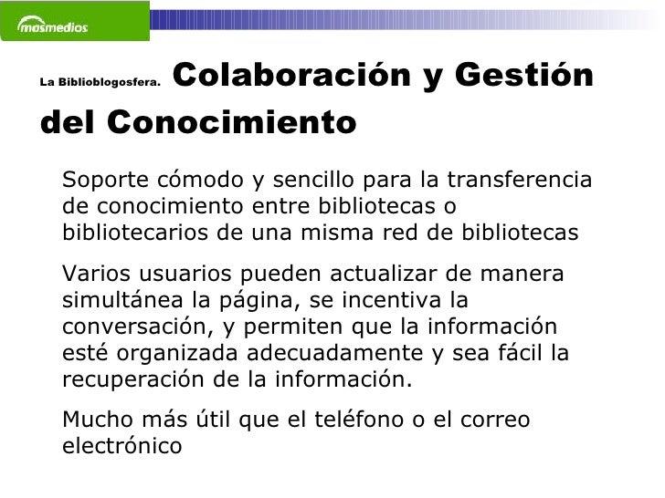 La Biblioblogosfera.  Colaboración y Gestión del Conocimiento  Soporte cómodo y sencillo para la transferencia de conocimi...