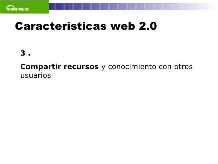 Características web 2.0 3 . Compartir recursos  y conocimiento con otros usuarios