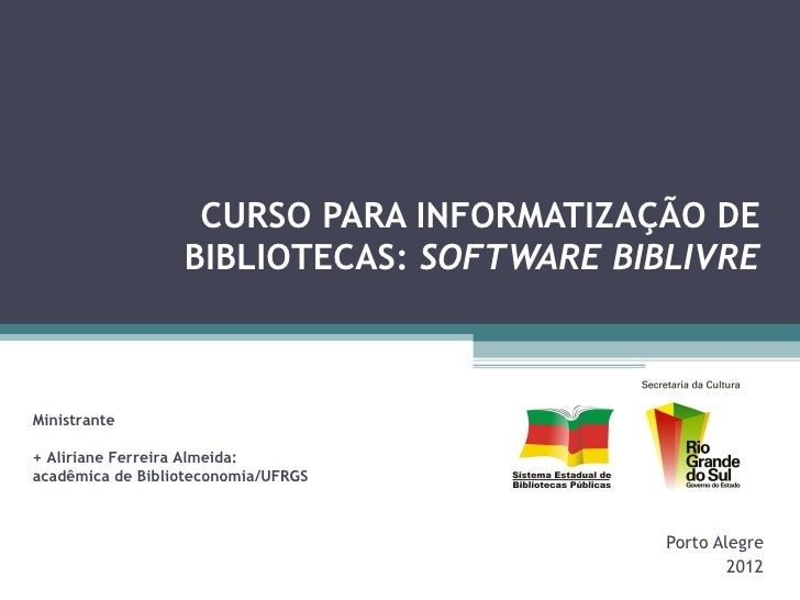 CURSO PARA INFORMATIZAÇÃO DE                  BIBLIOTECAS: SOFTWARE BIBLIVREMinistrante+ Aliriane Ferreira Almeida:acadêmi...