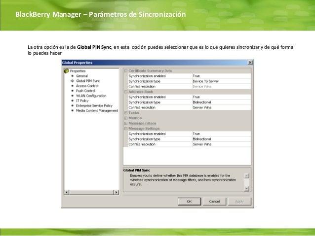 BlackBerry Manager – Parámetros de Sincronización   La otra opción es la de Global PIN Sync, en esta opción puedes selecci...