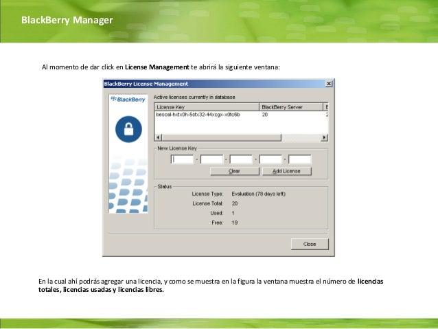 BlackBerry Manager    Al momento de dar click en License Management te abrirá la siguiente ventana:   En la cual ahí podrá...