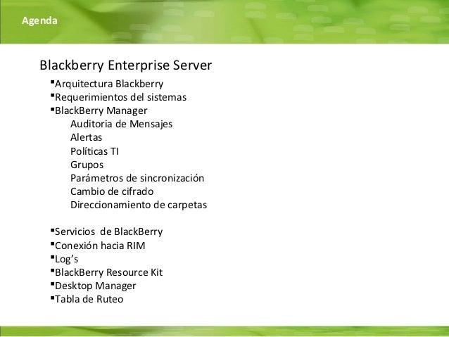 Agenda  Blackberry Enterprise Server    Arquitectura Blackberry    Requerimientos del sistemas    BlackBerry Manager   ...