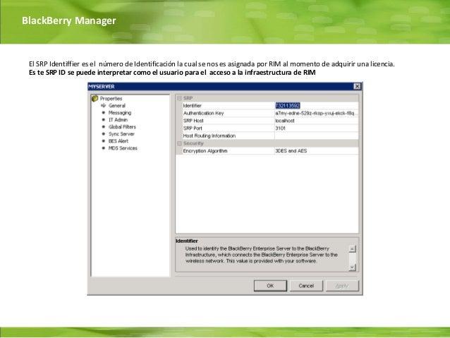 BlackBerry Manager El SRP Identiffier es el número de Identificación la cual se nos es asignada por RIM al momento de adqu...
