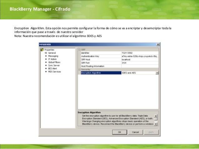 BlackBerry Manager - Cifrado  Encryption Algorithm. Esta opción nos permite configurar la forma de cómo se va a encriptar ...
