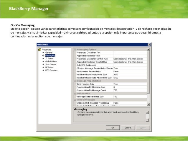 BlackBerry ManagerOpción MessagingEn esta opción existen varias características como son: configuración de mensajes de ace...