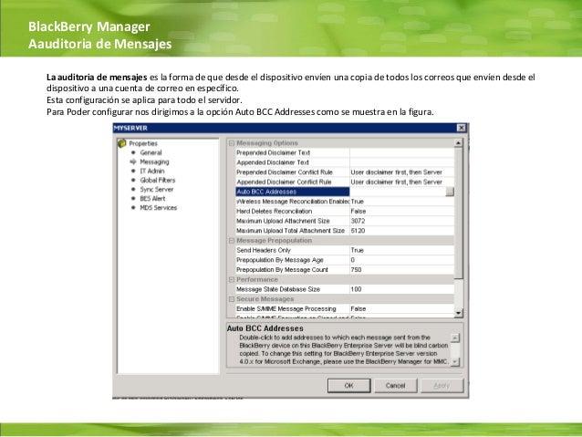 BlackBerry ManagerAauditoria de Mensajes  La auditoria de mensajes es la forma de que desde el dispositivo envíen una copi...