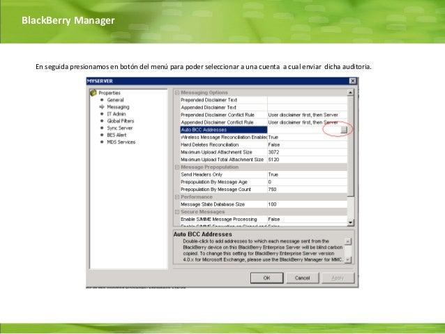 BlackBerry Manager  En seguida presionamos en botón del menú para poder seleccionar a una cuenta a cual enviar dicha audit...