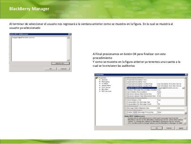 BlackBerry ManagerAl terminar de seleccionar el usuario nos regresará a la ventana anterior como se muestra en la figura. ...