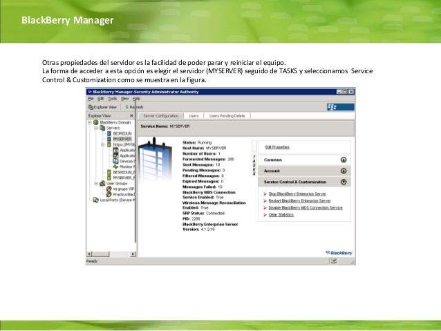BlackBerry Manager    Otras propiedades del servidor es la facilidad de poder parar y reiniciar el equipo.    La forma de ...
