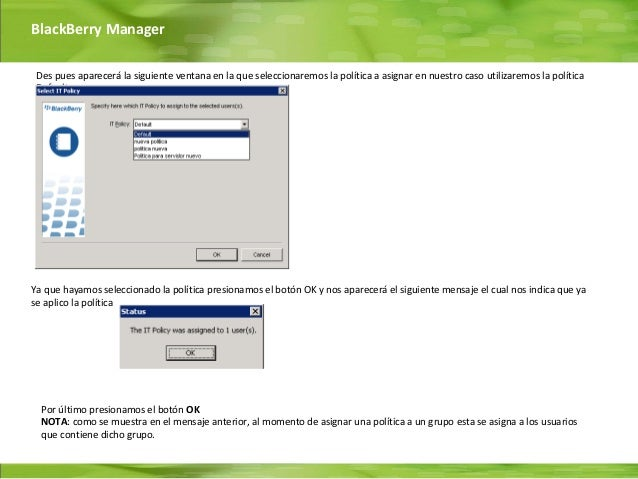 BlackBerry Manager Des pues aparecerá la siguiente ventana en la que seleccionaremos la política a asignar en nuestro caso...