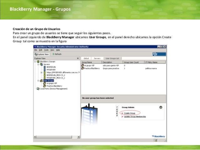BlackBerry Manager - Grupos Creación de un Grupo de Usuarios Para crear un grupo de usuarios se tiene que seguir los sigui...