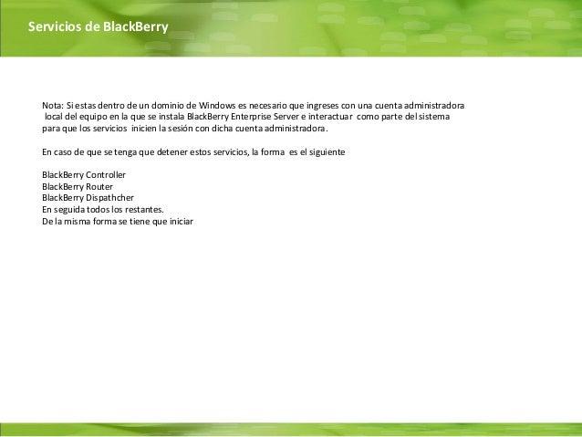 Servicios de BlackBerry  Nota: Si estas dentro de un dominio de Windows es necesario que ingreses con una cuenta administr...