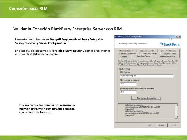 Conexión hacia RIM  Validar la Conexión BlackBerry Enterprise Server con RIM.  Para esto nos ubicamos en Start/All Program...