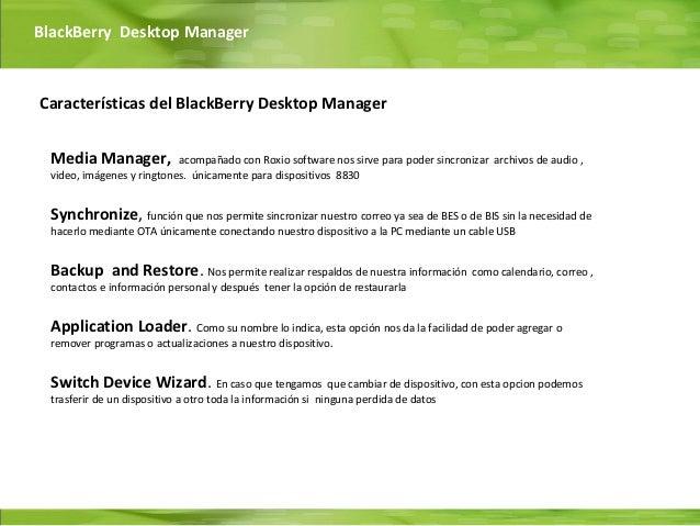 BlackBerry Desktop ManagerCaracterísticas del BlackBerry Desktop Manager Media Manager,            acompañado con Roxio so...