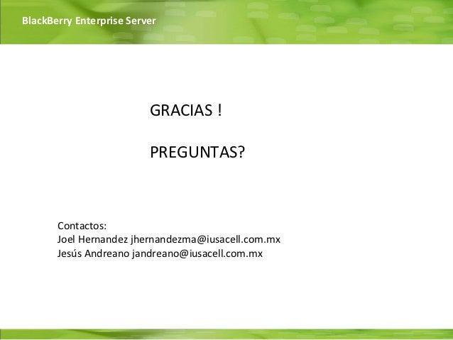 BlackBerry Enterprise Server                          GRACIAS !                          PREGUNTAS?       Contactos:      ...