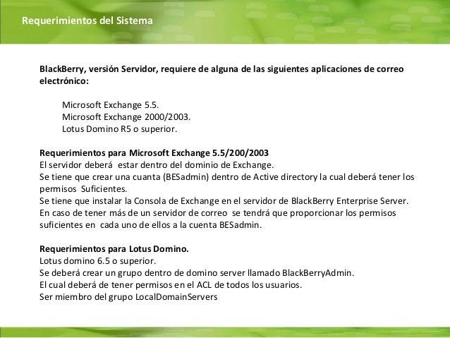 Requerimientos del Sistema   BlackBerry, versión Servidor, requiere de alguna de las siguientes aplicaciones de correo   e...
