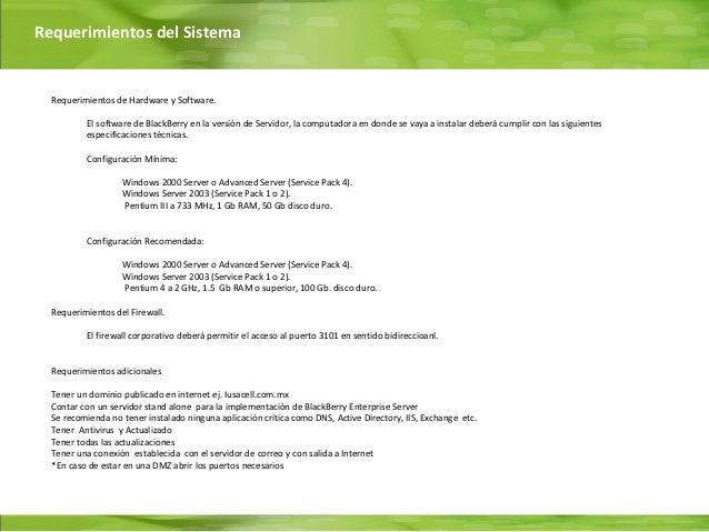 Requerimientos del Sistema  Requerimientos de Hardware y Software.          El software de BlackBerry en la versión de Ser...