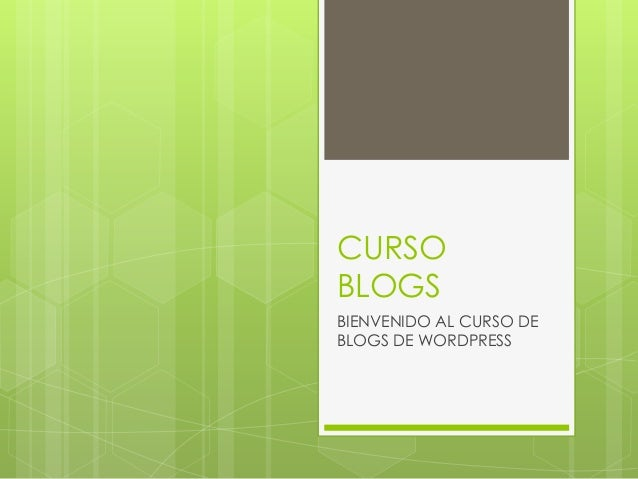 CURSOBLOGSBIENVENIDO AL CURSO DEBLOGS DE WORDPRESS