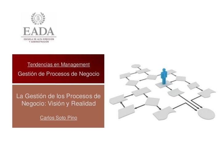 Tendencias en ManagementGestión de Procesos de NegocioLa Gestión de los Procesos de Negocio: Visión y Realidad        Carl...