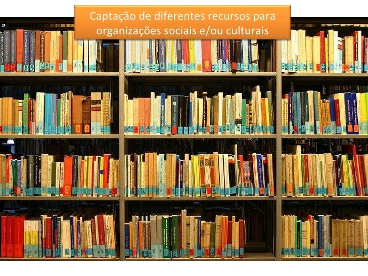 Captação de diferentes recursos para organizações sociais e/ou culturais
