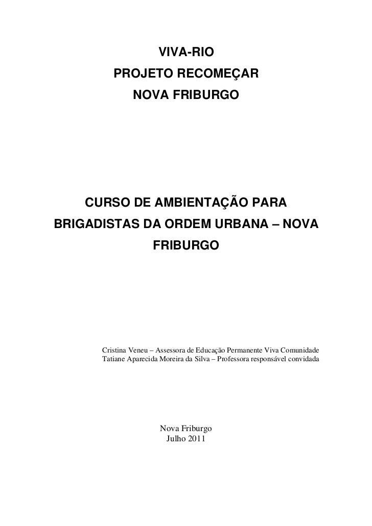VIVA-RIO         PROJETO RECOMEÇAR               NOVA FRIBURGO    CURSO DE AMBIENTAÇÃO PARABRIGADISTAS DA ORDEM URBANA – N...