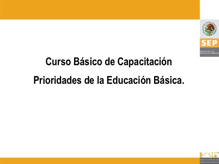 Curso Básico de Capacitación Prioridades de la Educación Básica.