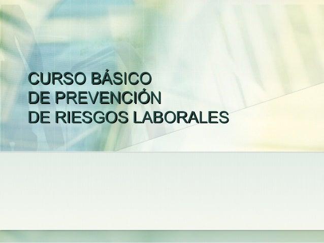 CURSO BÁSICODE PREVENCIÓNDE RIESGOS LABORALES