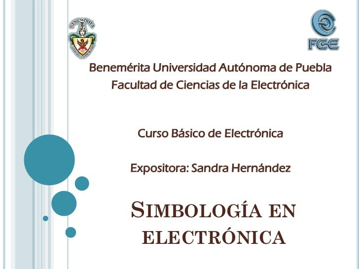 Benemérita Universidad Autónoma de Puebla   Facultad de Ciencias de la Electrónica        Curso Básico de Electrónica     ...