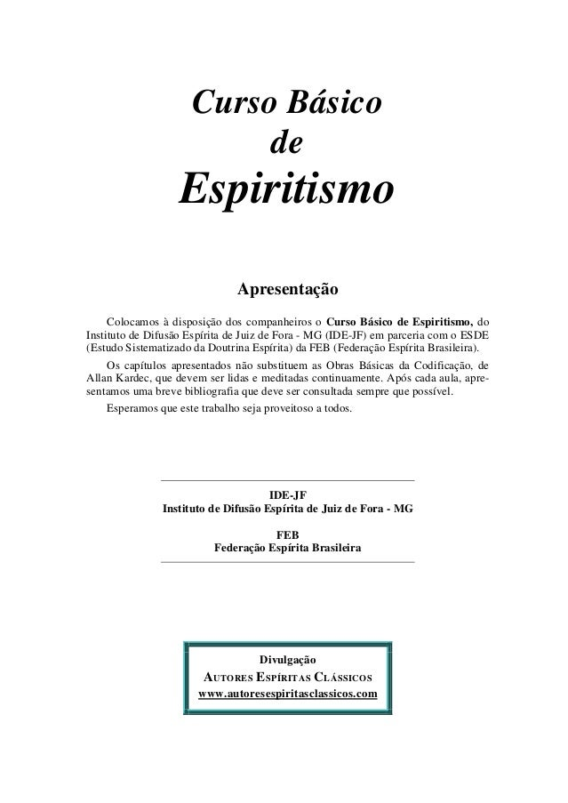 Curso Básico  de  Espiritismo  Apresentação  Colocamos à disposição dos companheiros o Curso Básico de Espiritismo, do  In...