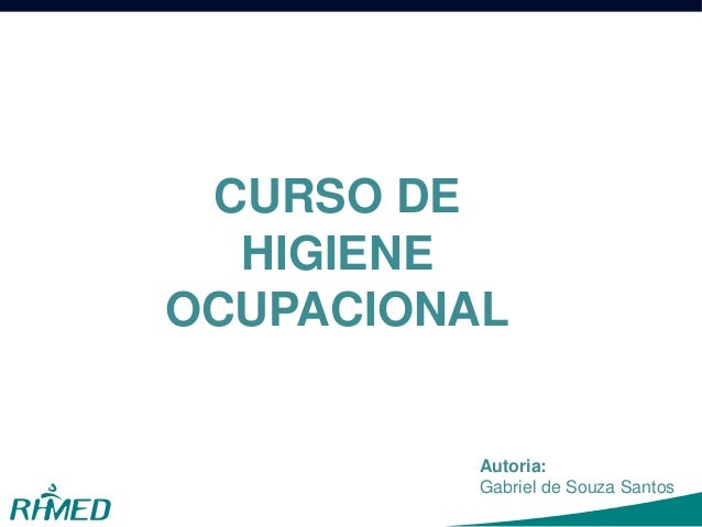 CURSO DE HIGIENE OCUPACIONAL Autoria: Gabriel de Souza Santos