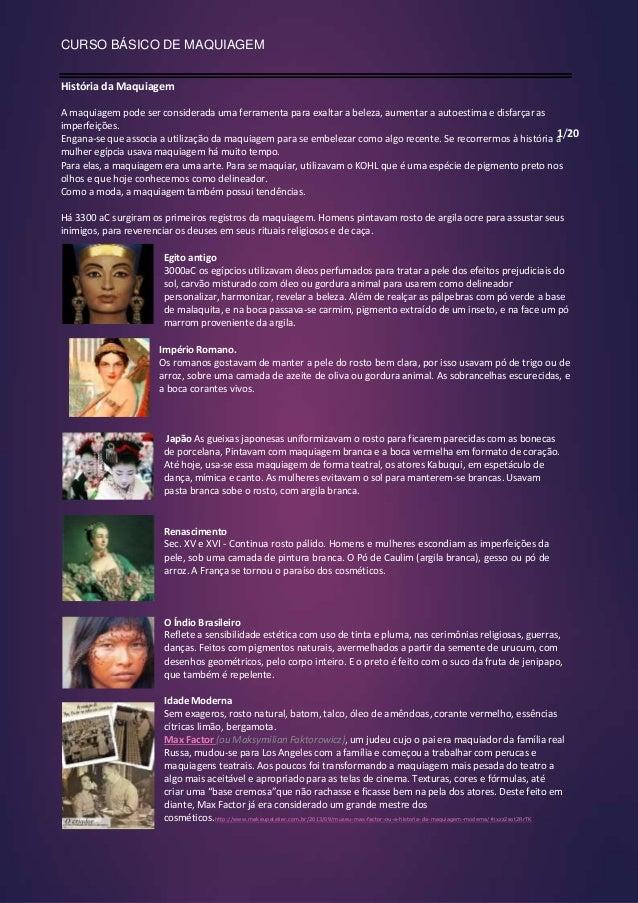 CURSO BÁSICO DE MAQUIAGEM História da Maquiagem A maquiagem pode ser considerada uma ferramenta para exaltar a beleza, aum...