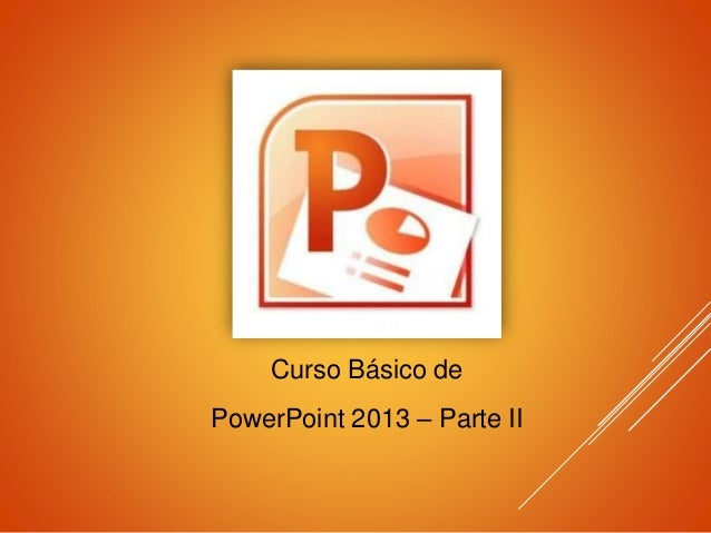 Curso Básico de PowerPoint 2013 – Parte II