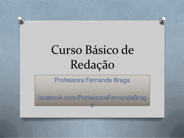 Curso Básico de       Redação     Professora Fernanda Bragafacebook.com/ProfessoraFernandaBrag                 a