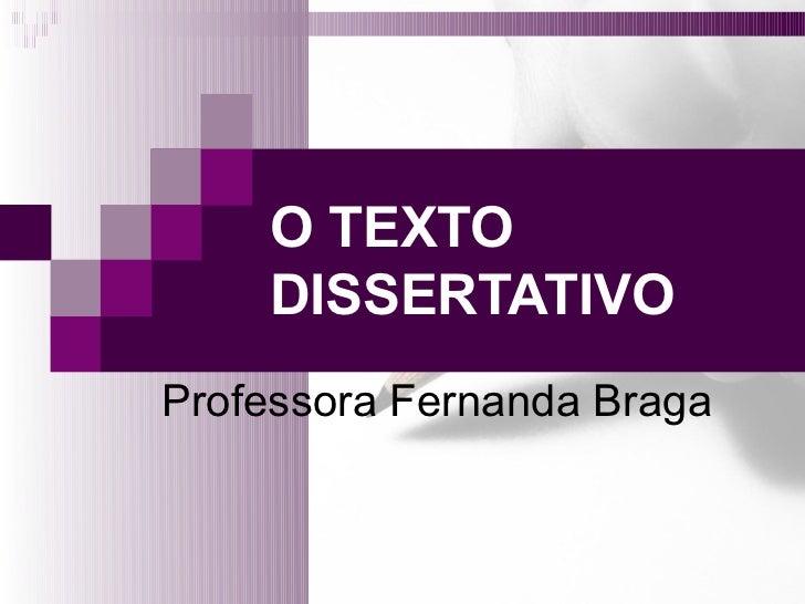 O TEXTO    DISSERTATIVOProfessora Fernanda Braga