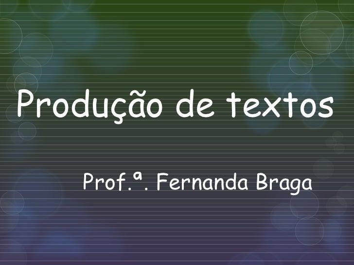 Produção de textos   Prof.ª. Fernanda Braga