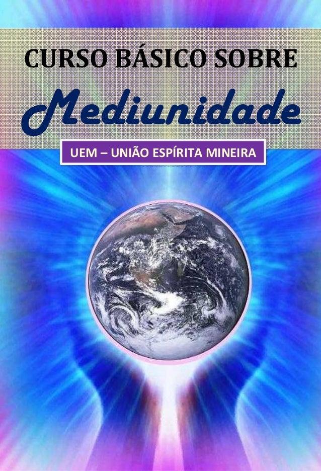 CURSO BÁSICO SOBRE  Mediunidade  UEM – UNIÃO ESPÍRITA MINEIRA